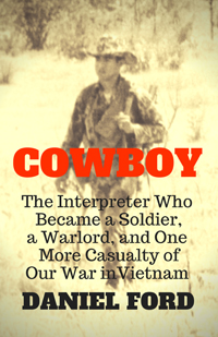 Cowboy: The Interpreter Who Became a Soldier, a Warlord, and One More